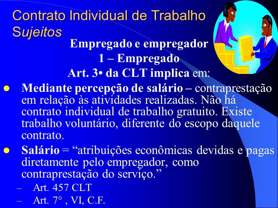 Contrato Individual de Trabalho Sujeitos Empregado e empregador 1 – Empregado Art. 3 da CLT implica em : Prestar serviço a empregador – o trabalhador