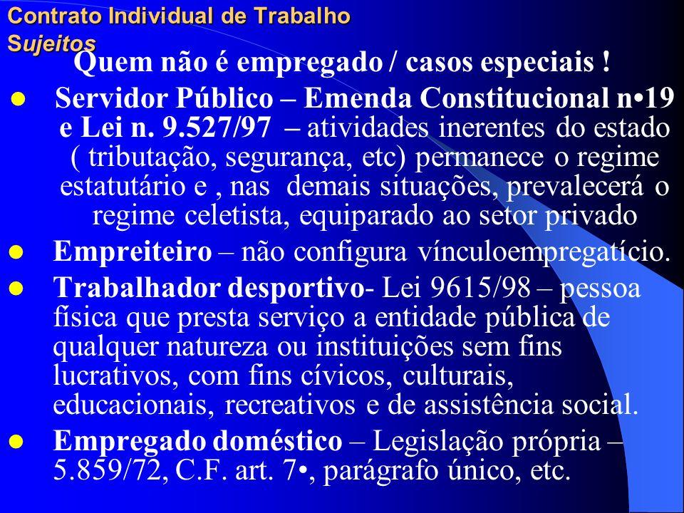 Contrato Individual de Trabalho Sujeitos Quem não é empregado / casos especiais ! Trabalhador avulso (nomenclatura discutida) – art. 7, XXXIV, CF - es