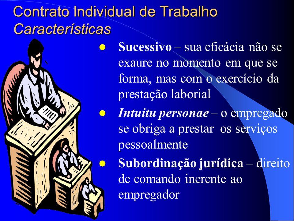Contrato Individual de Trabalho Características Bilateral – duas partes – empregado e empregador Consensual – necessita do consentimento de ambas as p