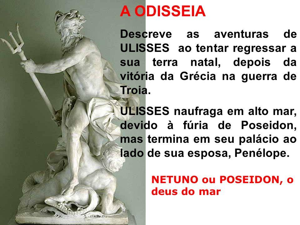 NETUNO ou POSEIDON, o deus do mar A ODISSEIA Descreve as aventuras de ULISSES ao tentar regressar a sua terra natal, depois da vitória da Grécia na guerra de Troia.