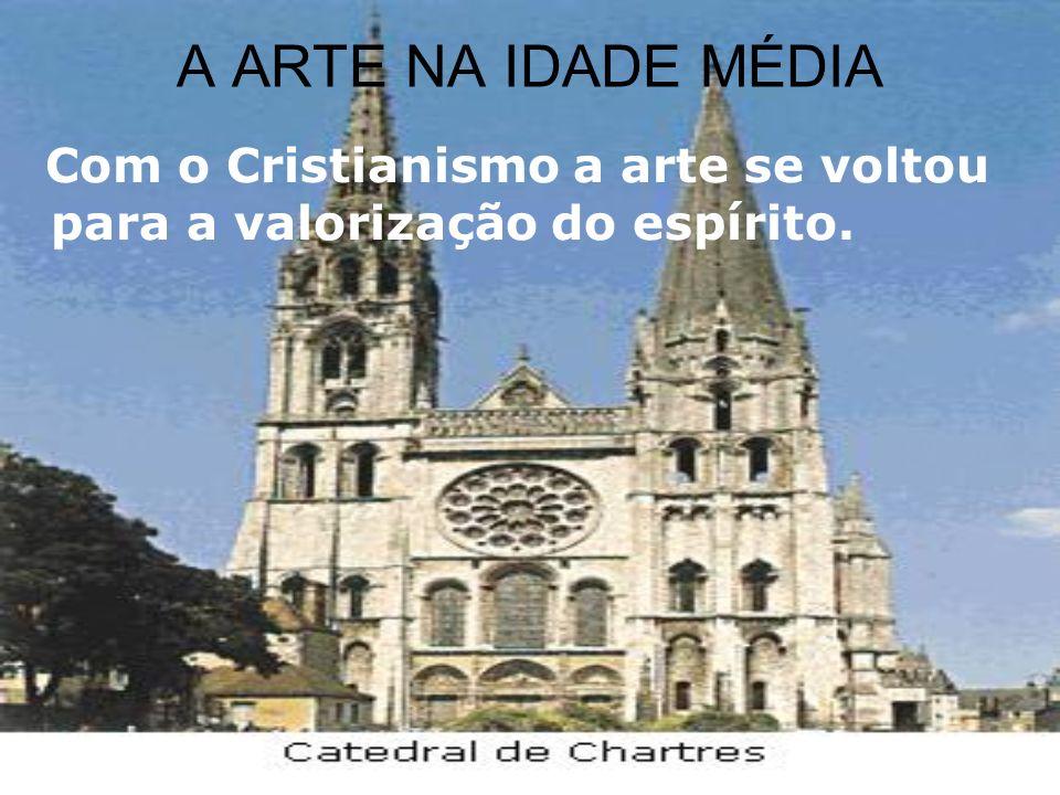 A ARTE NA IDADE MÉDIA Com o Cristianismo a arte se voltou para a valorização do espírito.