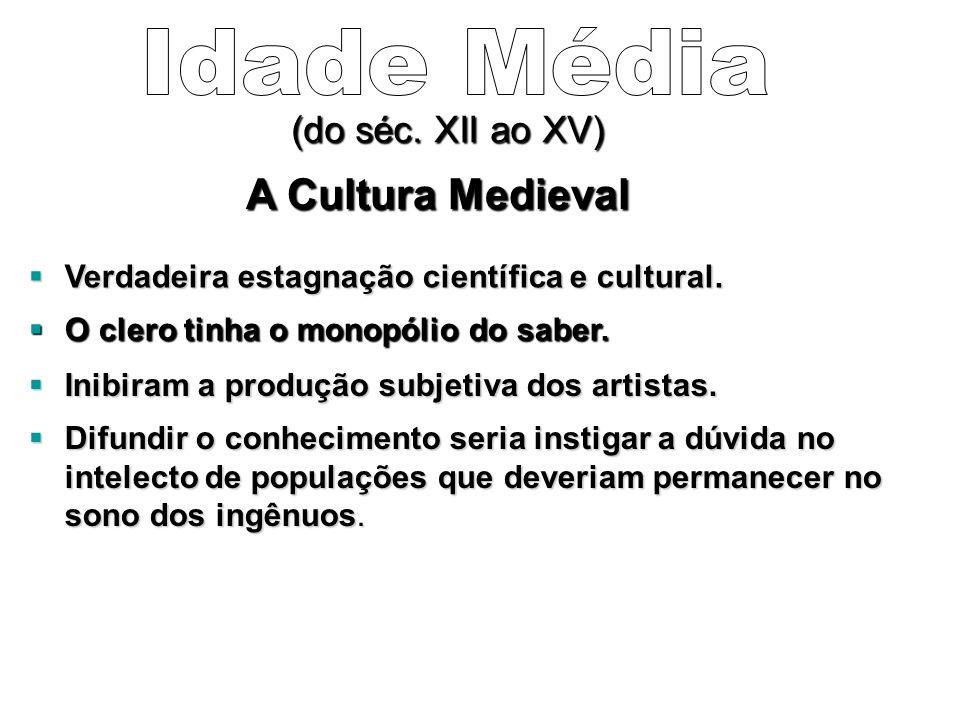 A Cultura Medieval Verdadeira estagnação científica e cultural.