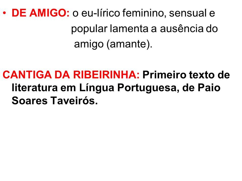 DE AMIGO: o eu-lírico feminino, sensual e popular lamenta a ausência do amigo (amante).