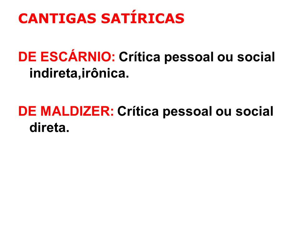 CANTIGAS SATÍRICAS DE ESCÁRNIO: Crítica pessoal ou social indireta,irônica.