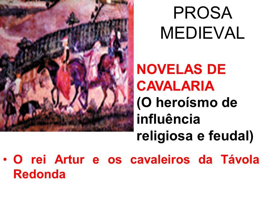 PROSA MEDIEVAL O rei Artur e os cavaleiros da Távola Redonda NOVELAS DE CAVALARIA (O heroísmo de influência religiosa e feudal)