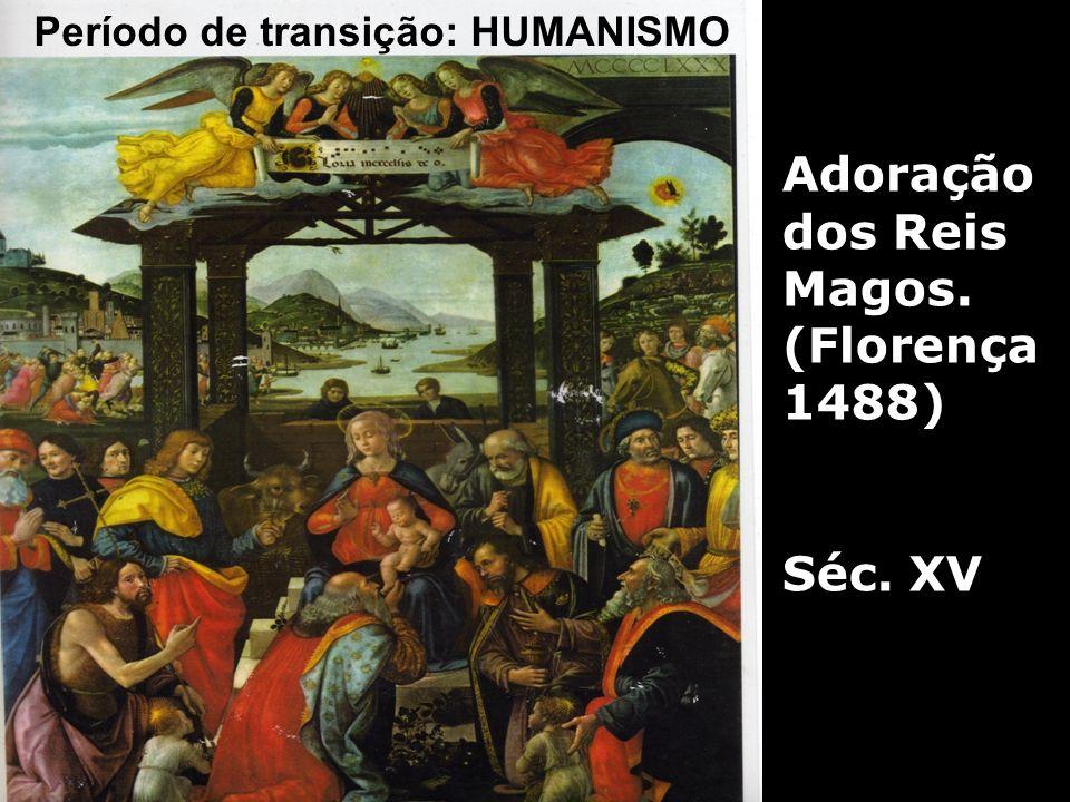 Adoração dos Reis Magos. (Florença 1488) Séc. XV Período de transição: HUMANISMO