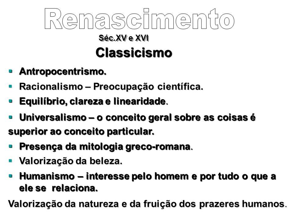 Classicismo Antropocentrismo.Antropocentrismo. Racionalismo – Preocupação científica.