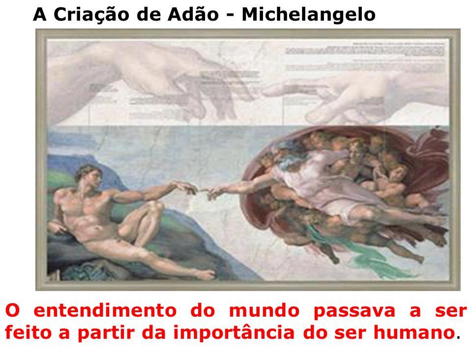 O entendimento do mundo passava a ser feito a partir da importância do ser humano.