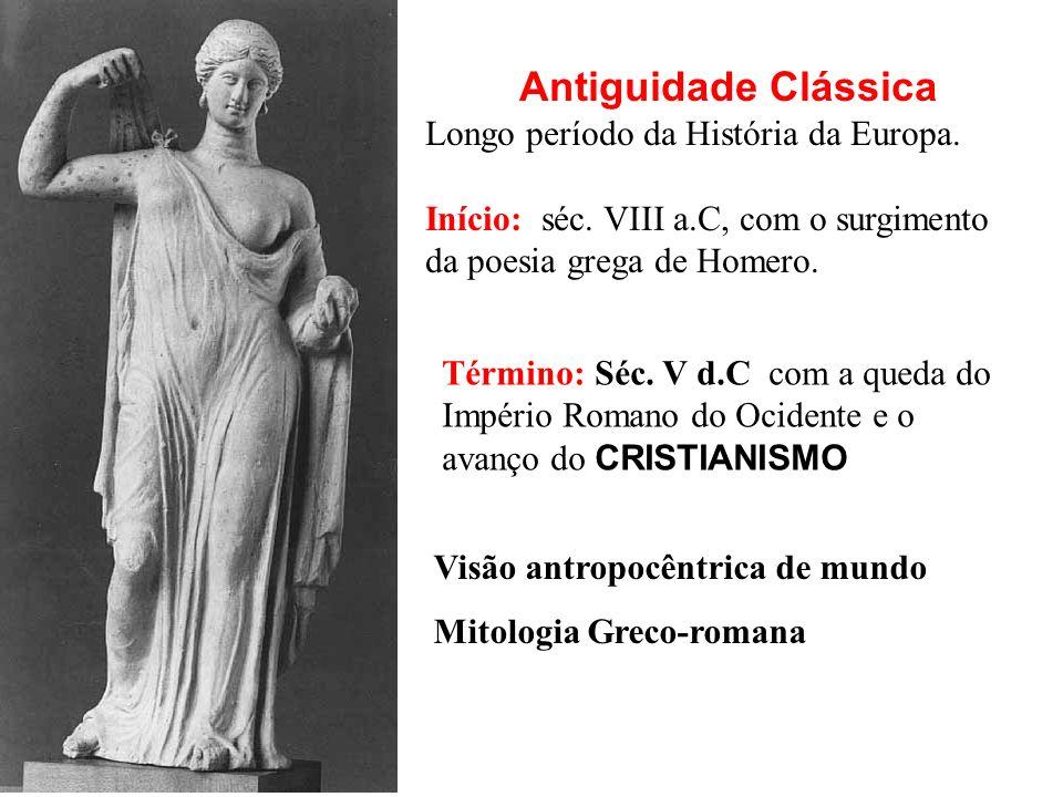 Visão antropocêntrica de mundo Mitologia Greco-romana Antiguidade Clássica Longo período da História da Europa.