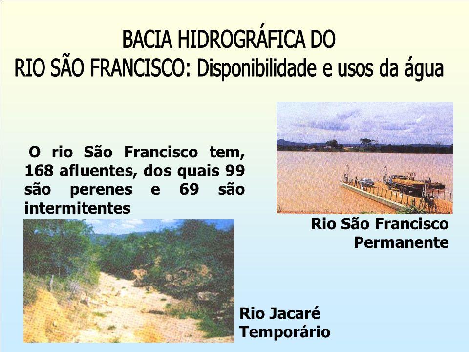 O rio São Francisco tem, 168 afluentes, dos quais 99 são perenes e 69 são intermitentes Rio Jacaré Temporário Rio São Francisco Permanente