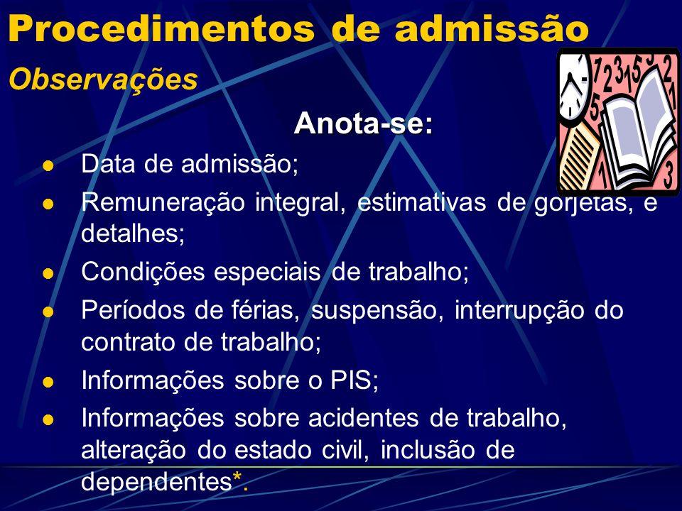 Procedimentos de admissão Observações A anotação é sempre obrigatória, não existindo o chamado período de prova.