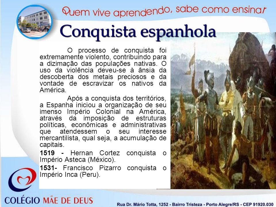 O processo de conquista foi extremamente violento, contribuindo para a dizimação das populações nativas. O uso da violência deveu-se à ânsia da descob
