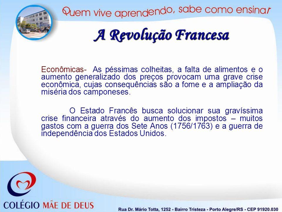 A Revolução Francesa Econômicas- As péssimas colheitas, a falta de alimentos e o aumento generalizado dos preços provocam uma grave crise econômica, c