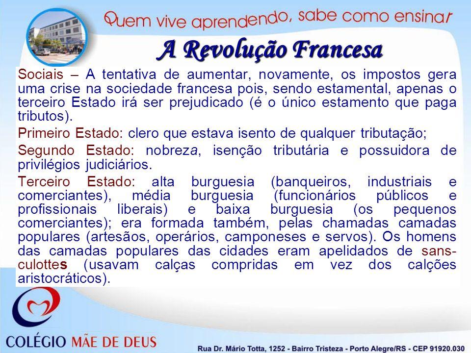 A Revolução Francesa Sociais – A tentativa de aumentar, novamente, os impostos gera uma crise na sociedade francesa pois, sendo estamental, apenas o t