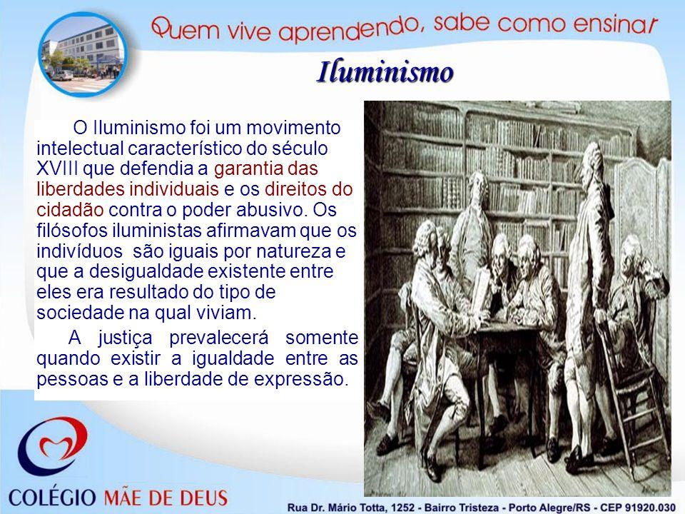 Iluminismo O Iluminismo foi um movimento intelectual característico do século XVIII que defendia a garantia das liberdades individuais e os direitos d