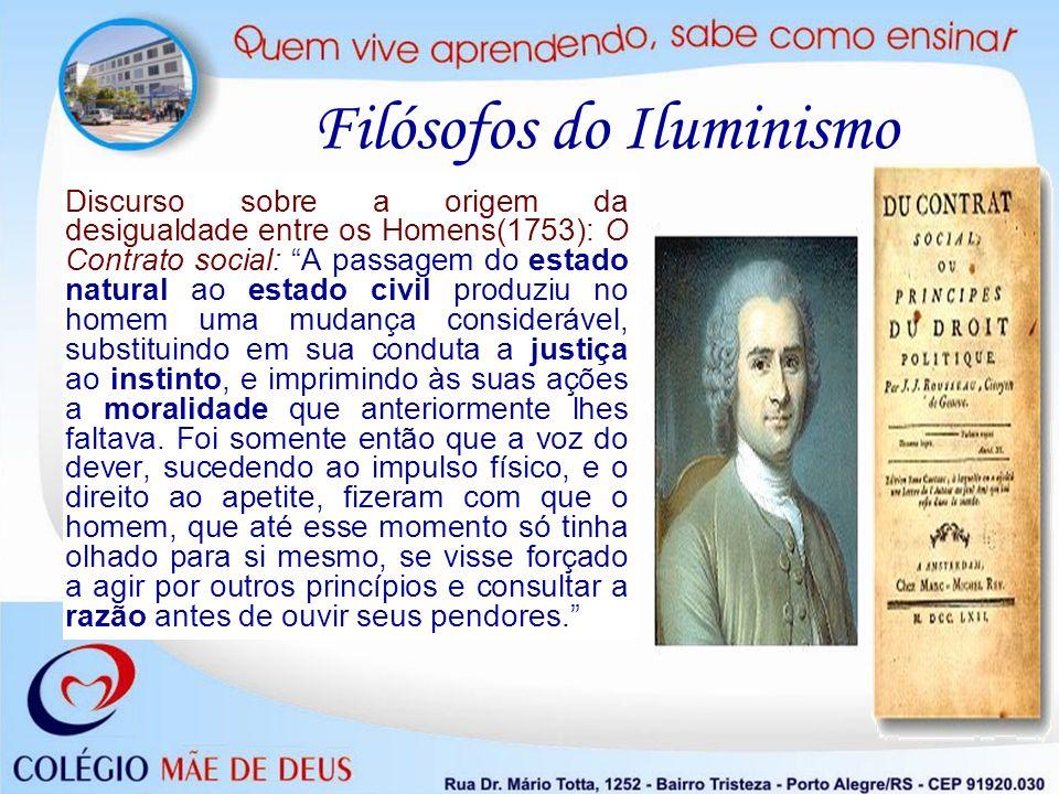Filósofos do Iluminismo Discurso sobre a origem da desigualdade entre os Homens(1753): O Contrato social: A passagem do estado natural ao estado civil