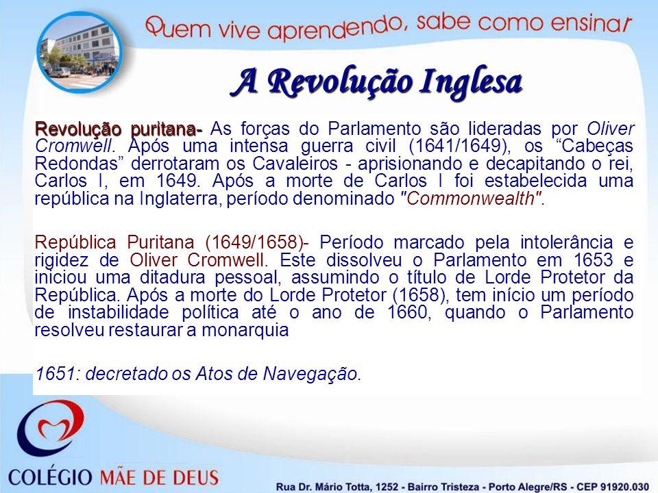 A Revolução Inglesa Revolução puritana- Revolução puritana- As forças do Parlamento são lideradas por Oliver Cromwell. Após uma intensa guerra civil (