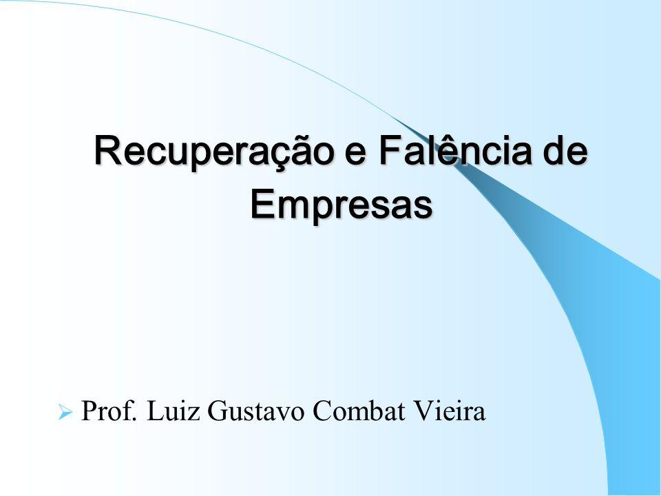 Recuperação e Falência de Empresas Prof. Luiz Gustavo Combat Vieira