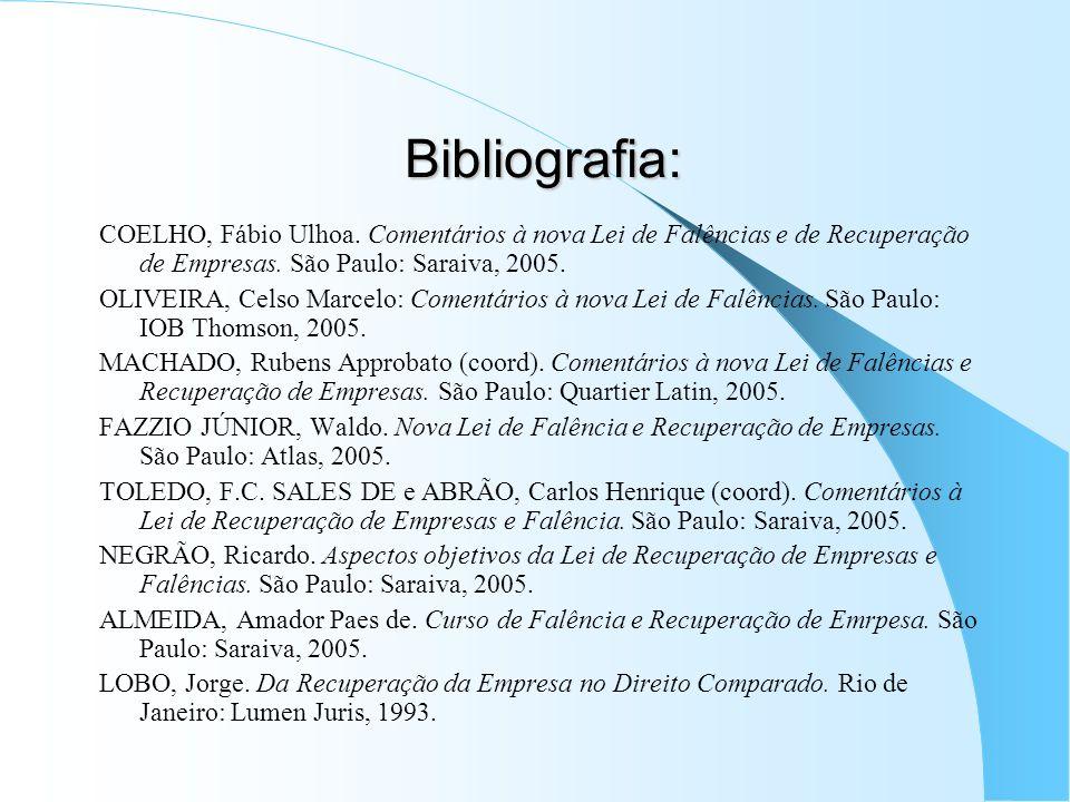 Bibliografia: COELHO, Fábio Ulhoa. Comentários à nova Lei de Falências e de Recuperação de Empresas. São Paulo: Saraiva, 2005. OLIVEIRA, Celso Marcelo
