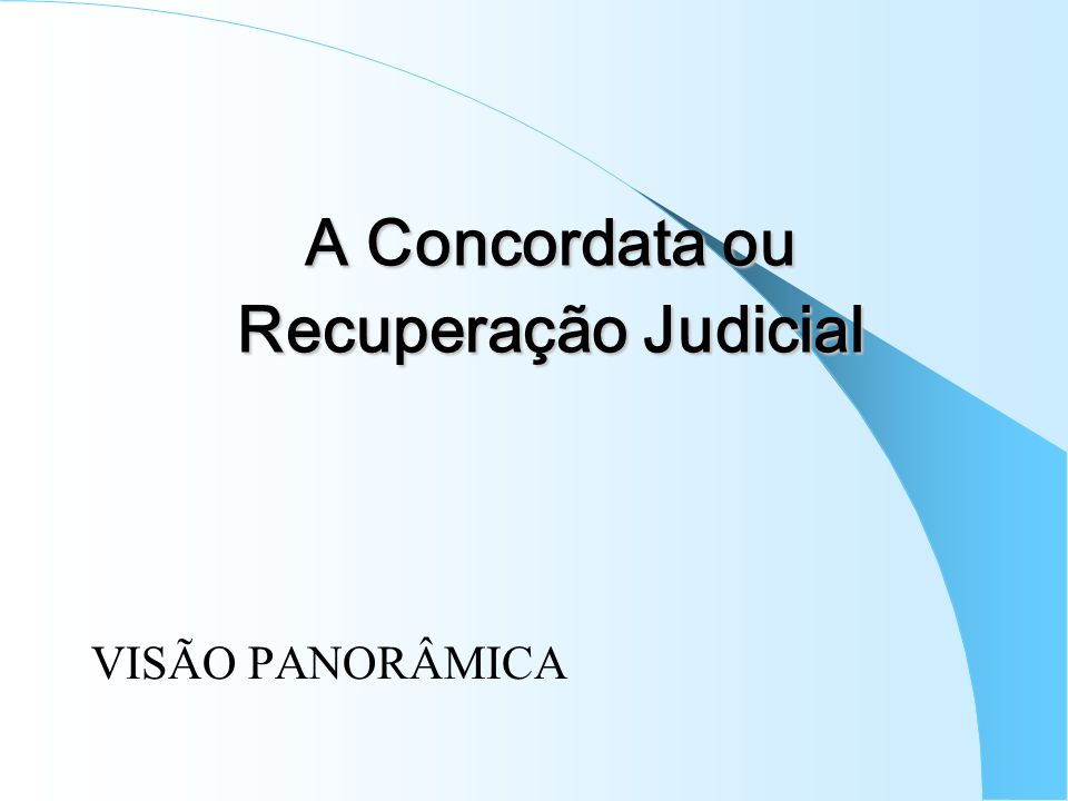 A Concordata ou Recuperação Judicial VISÃO PANORÂMICA