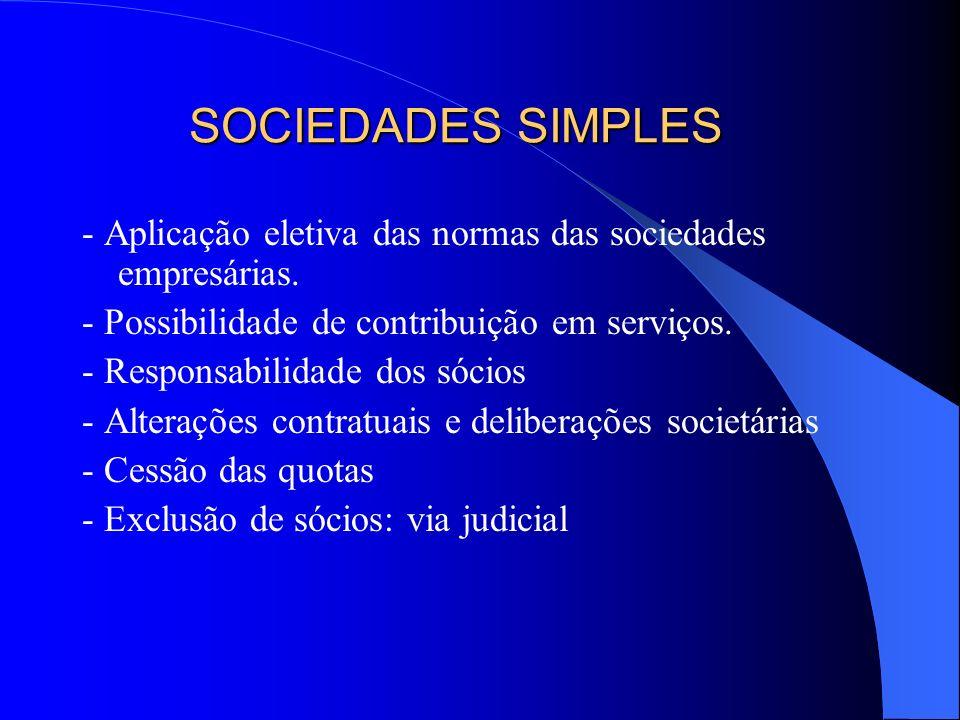 SOCIEDADES SIMPLES - Aplicação eletiva das normas das sociedades empresárias. - Possibilidade de contribuição em serviços. - Responsabilidade dos sóci