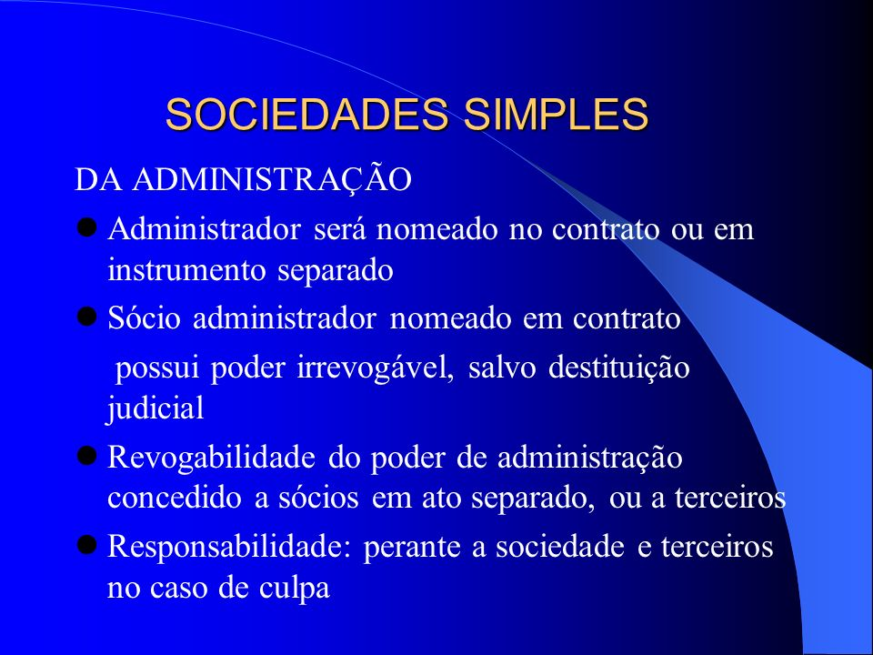 SOCIEDADES SIMPLES DA ADMINISTRAÇÃO Administrador será nomeado no contrato ou em instrumento separado Sócio administrador nomeado em contrato possui p