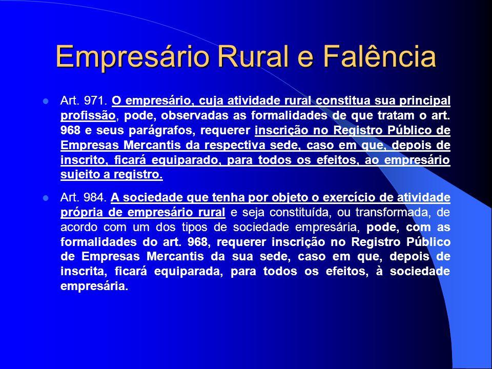 Empresário Rural e Falência Art. 971. O empresário, cuja atividade rural constitua sua principal profissão, pode, observadas as formalidades de que tr