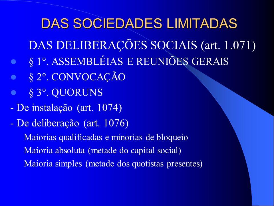 DAS SOCIEDADES LIMITADAS DAS DELIBERAÇÕES SOCIAIS (art. 1.071) § 1°. ASSEMBLÉIAS E REUNIÕES GERAIS § 2°. CONVOCAÇÃO § 3°. QUORUNS - De instalação (art