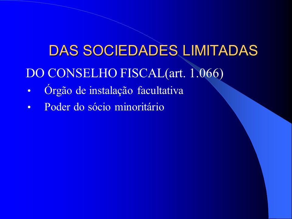 DAS SOCIEDADES LIMITADAS DO CONSELHO FISCAL(art. 1.066) Órgão de instalação facultativa Poder do sócio minoritário