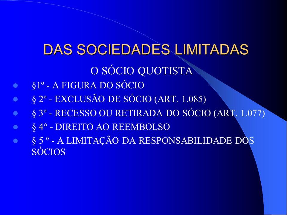 DAS SOCIEDADES LIMITADAS O SÓCIO QUOTISTA §1º - A FIGURA DO SÓCIO § 2º - EXCLUSÃO DE SÓCIO (ART. 1.085) § 3º - RECESSO OU RETIRADA DO SÓCIO (ART. 1.07