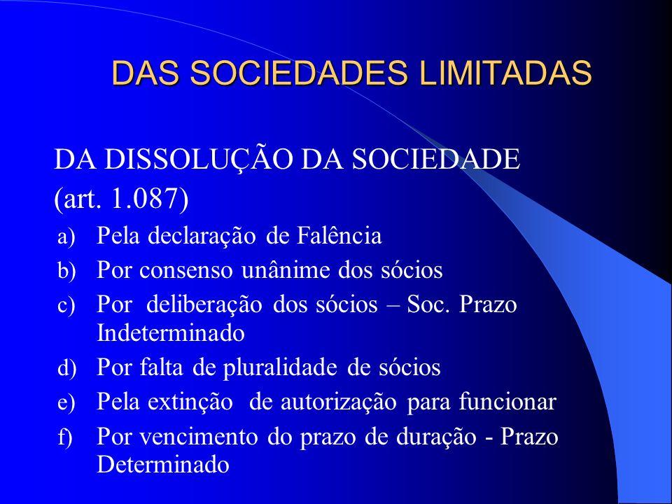 DA DISSOLUÇÃO DA SOCIEDADE (art. 1.087) a) Pela declaração de Falência b) Por consenso unânime dos sócios c) Por deliberação dos sócios – Soc. Prazo I