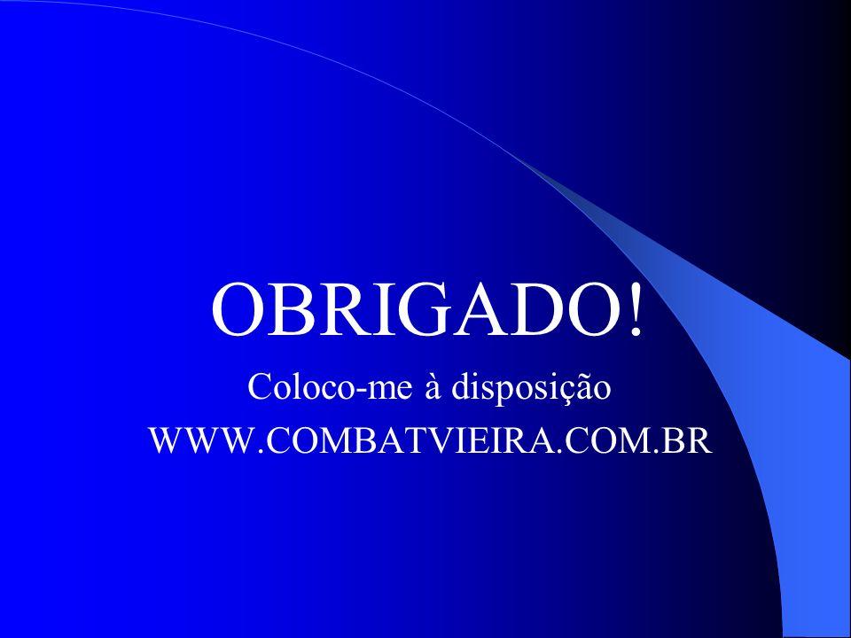 OBRIGADO! Coloco-me à disposição WWW.COMBATVIEIRA.COM.BR