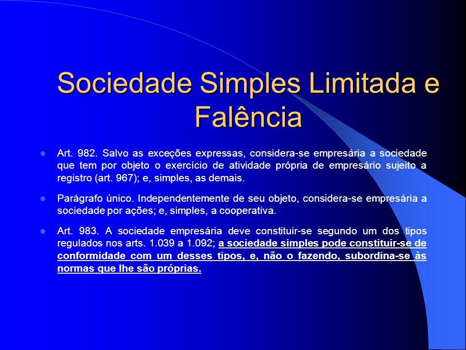 Sociedade Simples Limitada e Falência Art. 982. Salvo as exceções expressas, considera-se empresária a sociedade que tem por objeto o exercício de ati
