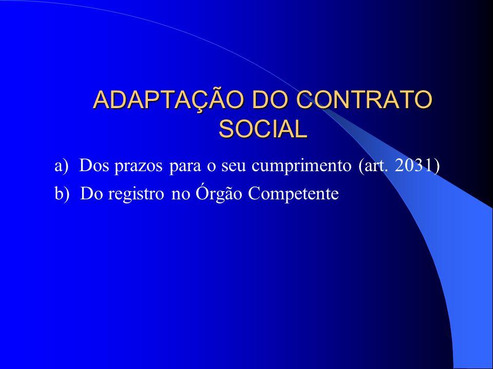 a) Dos prazos para o seu cumprimento (art. 2031) b) Do registro no Órgão Competente ADAPTAÇÃO DO CONTRATO SOCIAL