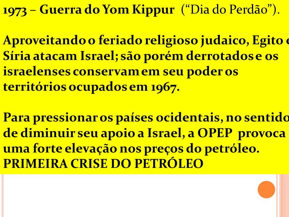 1973 – Guerra do Yom Kippur (Dia do Perdão). Aproveitando o feriado religioso judaico, Egito e Síria atacam Israel; são porém derrotados e os israelen