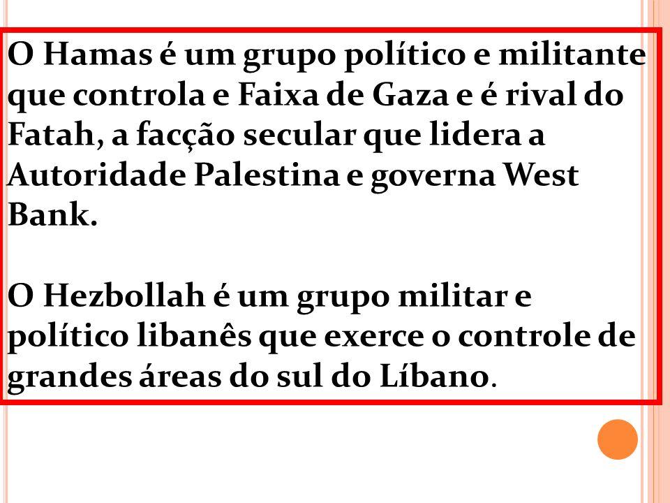 O Hamas é um grupo político e militante que controla e Faixa de Gaza e é rival do Fatah, a facção secular que lidera a Autoridade Palestina e governa