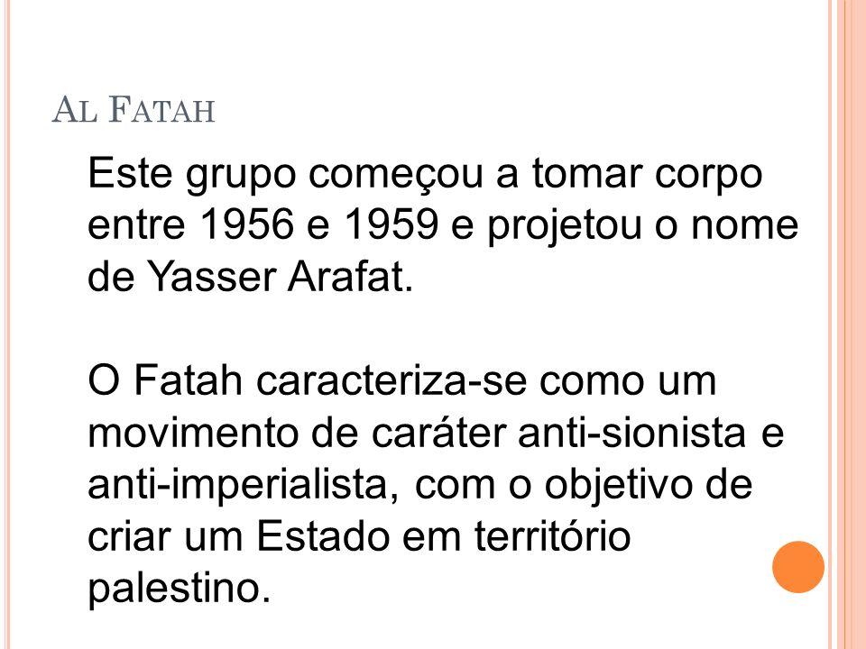 Este grupo começou a tomar corpo entre 1956 e 1959 e projetou o nome de Yasser Arafat. O Fatah caracteriza-se como um movimento de caráter anti-sionis