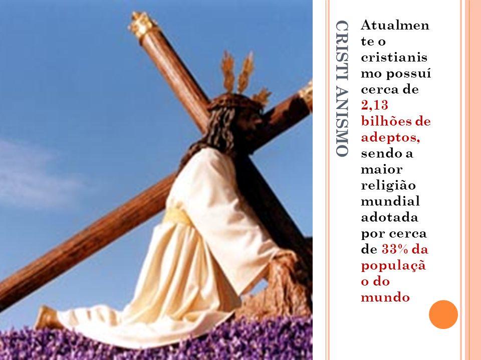 CRISTI ANISMO Atualmen te o cristianis mo possuí cerca de 2,13 bilhões de adeptos, sendo a maior religião mundial adotada por cerca de 33% da populaçã