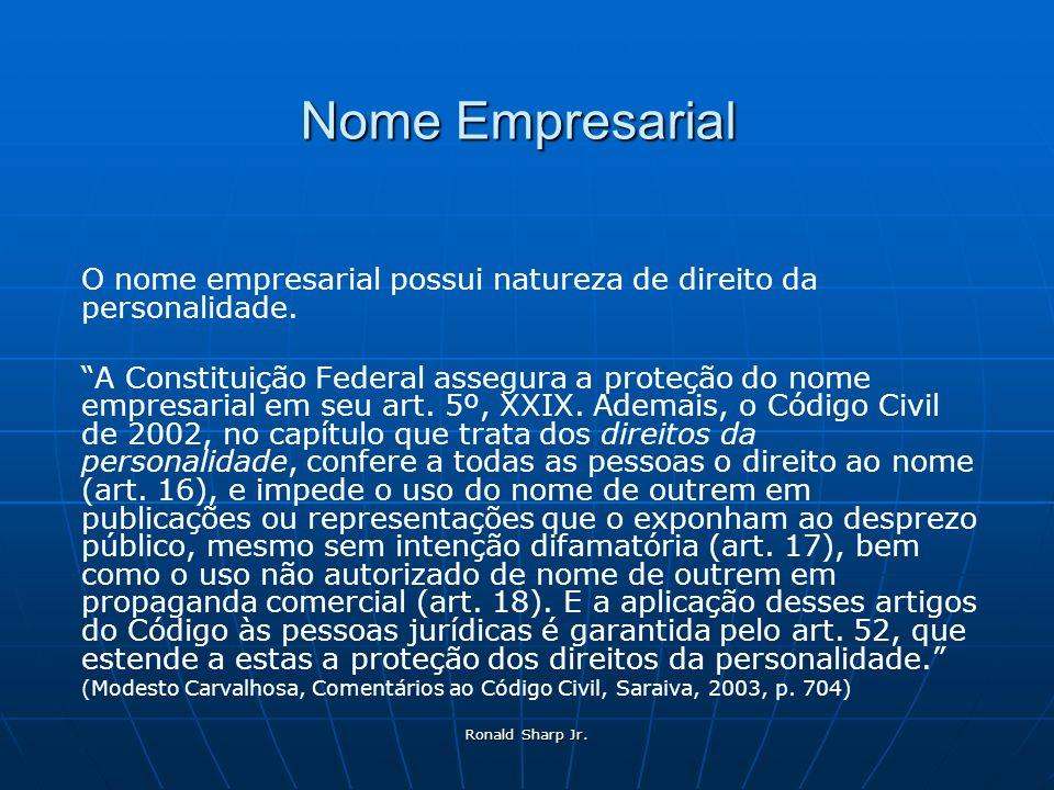 Ronald Sharp Jr. Nome Empresarial O nome empresarial possui natureza de direito da personalidade. A Constituição Federal assegura a proteção do nome e