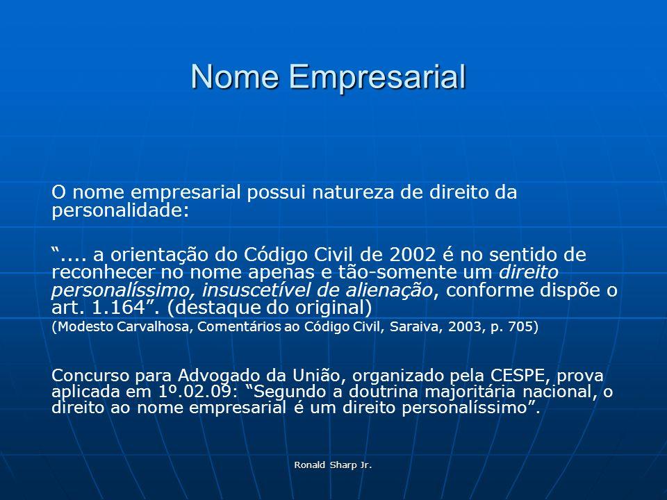 Ronald Sharp Jr. Nome Empresarial O nome empresarial possui natureza de direito da personalidade:.... a orientação do Código Civil de 2002 é no sentid