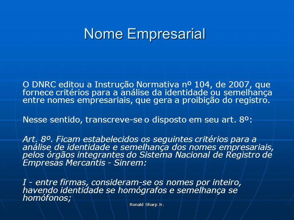 Ronald Sharp Jr. Nome Empresarial O DNRC editou a Instrução Normativa nº 104, de 2007, que fornece critérios para a análise da identidade ou semelhanç