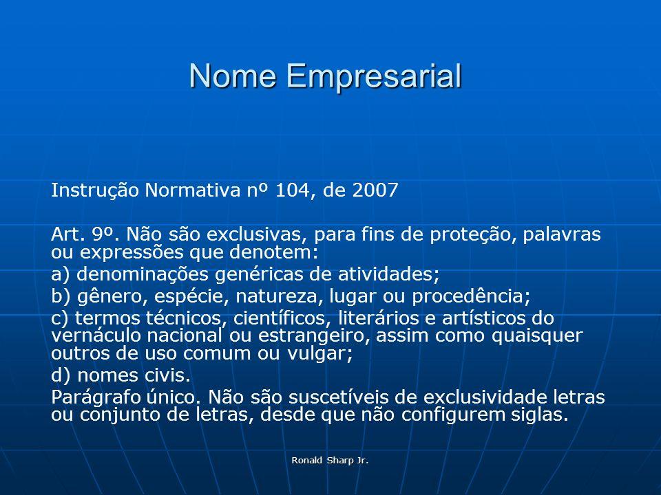 Ronald Sharp Jr. Nome Empresarial Instrução Normativa nº 104, de 2007 Art. 9º. Não são exclusivas, para fins de proteção, palavras ou expressões que d