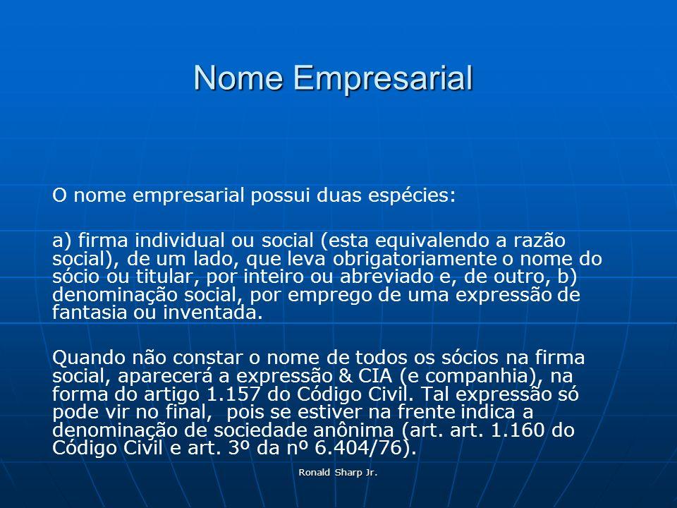 Ronald Sharp Jr. Nome Empresarial O nome empresarial possui duas espécies: a) firma individual ou social (esta equivalendo a razão social), de um lado