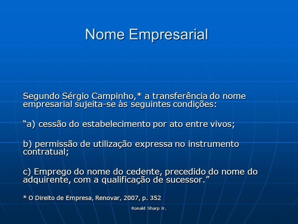 Ronald Sharp Jr. Nome Empresarial Segundo Sérgio Campinho,* a transferência do nome empresarial sujeita-se às seguintes condições: a) cessão do estabe