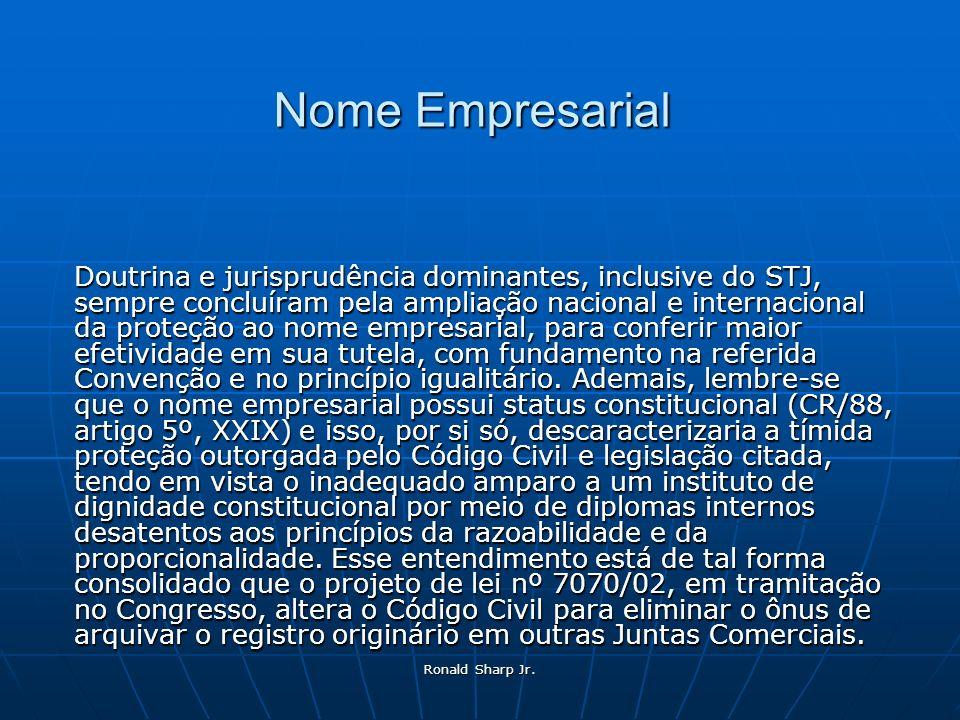 Ronald Sharp Jr. Nome Empresarial Doutrina e jurisprudência dominantes, inclusive do STJ, sempre concluíram pela ampliação nacional e internacional da