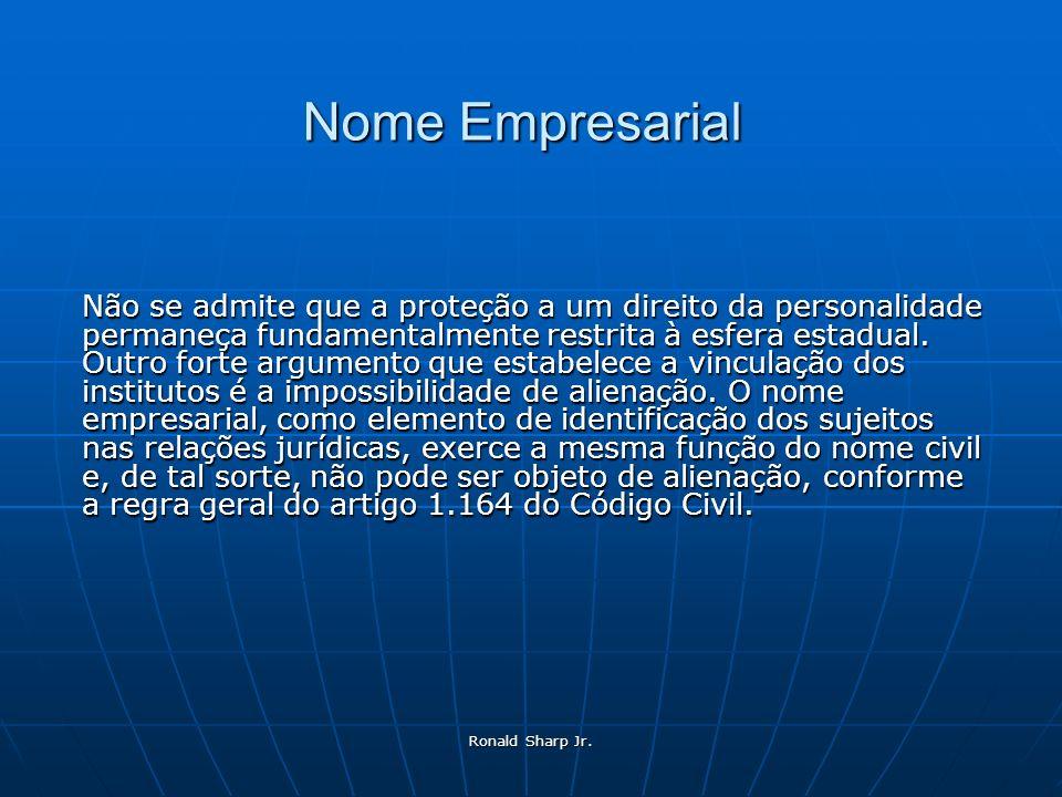 Ronald Sharp Jr. Nome Empresarial Não se admite que a proteção a um direito da personalidade permaneça fundamentalmente restrita à esfera estadual. Ou