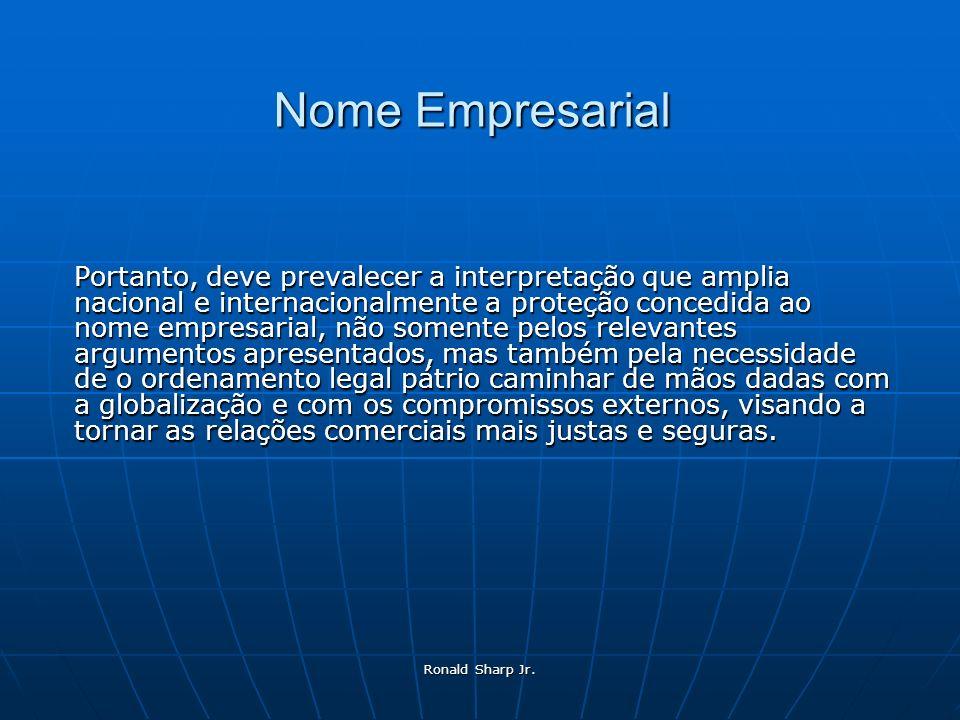 Ronald Sharp Jr. Nome Empresarial Portanto, deve prevalecer a interpretação que amplia nacional e internacionalmente a proteção concedida ao nome empr
