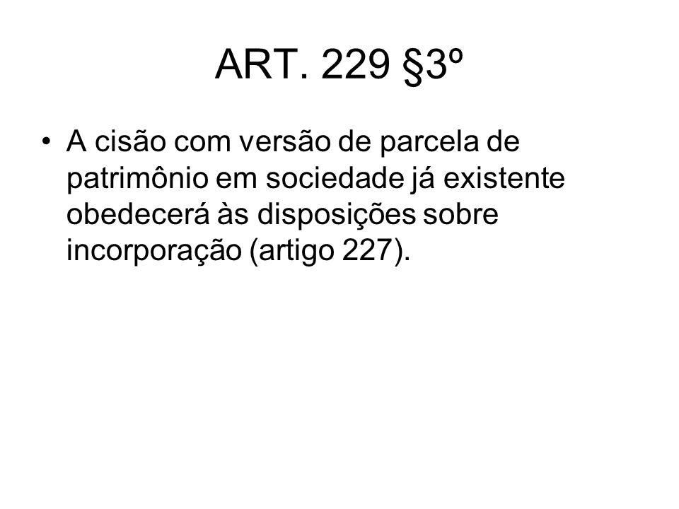 ART. 229 §3º A cisão com versão de parcela de patrimônio em sociedade já existente obedecerá às disposições sobre incorporação (artigo 227).