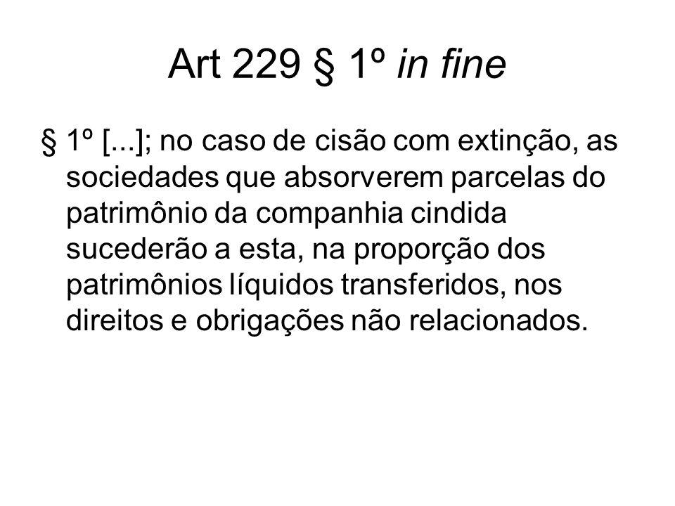 Art 229 § 1º in fine § 1º [...]; no caso de cisão com extinção, as sociedades que absorverem parcelas do patrimônio da companhia cindida sucederão a e