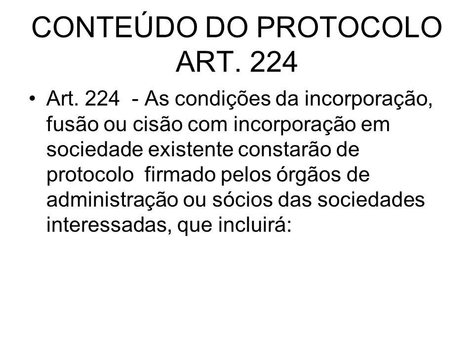 CONTEÚDO DO PROTOCOLO ART. 224 Art. 224 - As condições da incorporação, fusão ou cisão com incorporação em sociedade existente constarão de protocolo